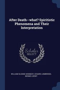 Книга под заказ: «After Death--what? Spiritistic Phenomena and Their Interpretation»