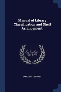 Книга под заказ: «Manual of Library Classification and Shelf Arrangement;»