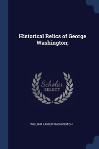 Книга под заказ: «Historical Relics of George Washington;»