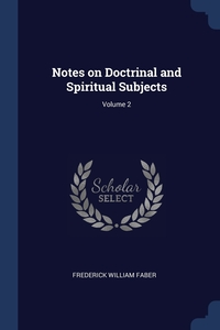 Notes on Doctrinal and Spiritual Subjects; Volume 2, Frederick William Faber обложка-превью