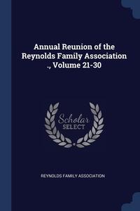 Книга под заказ: «Annual Reunion of the Reynolds Family Association ., Volume 21-30»