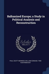 Книга под заказ: «Balkanized Europe; a Study in Political Analysis and Reconstruction»
