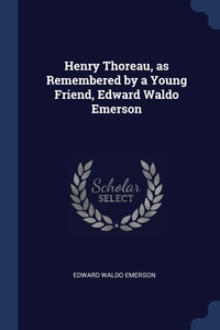 Книга под заказ: «Henry Thoreau, as Remembered by a Young Friend, Edward Waldo Emerson»