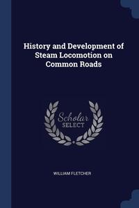 Книга под заказ: «History and Development of Steam Locomotion on Common Roads»