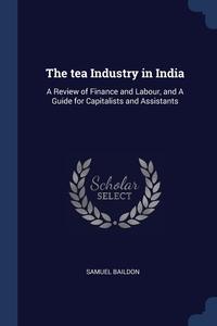 Книга под заказ: «The tea Industry in India»