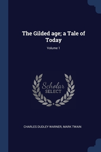 Книга под заказ: «The Gilded age; a Tale of Today; Volume 1»