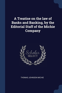 Книга под заказ: «A Treatise on the law of Banks and Banking, by the Editorial Staff of the Michie Company»