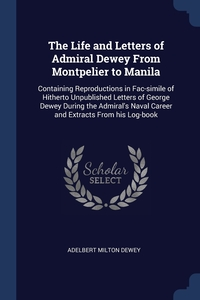 Книга под заказ: «The Life and Letters of Admiral Dewey From Montpelier to Manila»