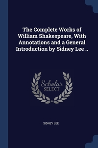 Книга под заказ: «The Complete Works of William Shakespeare, With Annotations and a General Introduction by Sidney Lee ..»