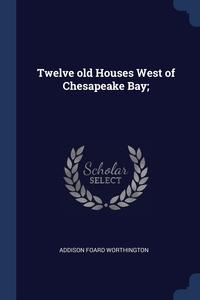 Книга под заказ: «Twelve old Houses West of Chesapeake Bay;»