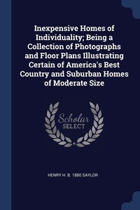 Книга под заказ: «Inexpensive Homes of Individuality; Being a Collection of Photographs and Floor Plans Illustrating Certain of America's Best Country and Suburban Homes of Moderate Size»