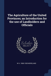 Книга под заказ: «The Agriculture of the United Provinces; an Introduction for the use of Landholders and Officials»
