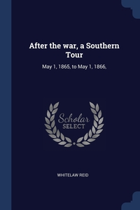 After the war, a Southern Tour: May 1, 1865, to May 1, 1866,, Whitelaw Reid обложка-превью