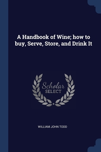Книга под заказ: «A Handbook of Wine; how to buy, Serve, Store, and Drink It»