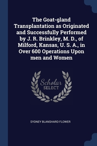Книга под заказ: «The Goat-gland Transplantation as Originated and Successfully Performed by J. R. Brinkley, M. D., of Milford, Kansas, U. S. A., in Over 600 Operations Upon men and Women»