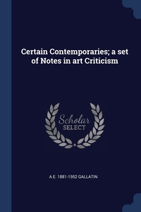 Книга под заказ: «Certain Contemporaries; a set of Notes in art Criticism»