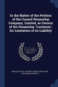 """Книга под заказ: «In the Matter of the Petition of the Cunard Steamship Company, Limited, as Owners of the Steamship """"Lusitania"""", for Limitation of its Liability»"""