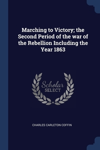 Книга под заказ: «Marching to Victory; the Second Period of the war of the Rebellion Including the Year 1863»