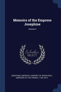 Книга под заказ: «Memoirs of the Empress Josephine; Volume 2»
