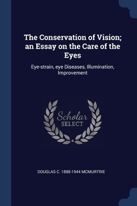 The Conservation of Vision; an Essay on the Care of the Eyes: Eye-strain, eye Diseases, Illumination, Improvement, Douglas C. 1888-1944 McMurtrie обложка-превью