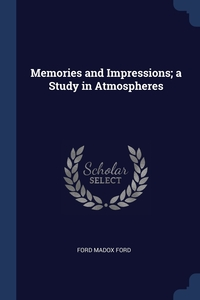 Memories and Impressions; a Study in Atmospheres, Ford Madox Ford обложка-превью