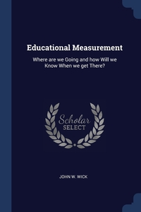 Educational Measurement: Where are we Going and how Will we Know When we get There?, John W. Wick обложка-превью