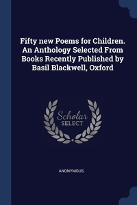 Книга под заказ: «Fifty new Poems for Children. An Anthology Selected From Books Recently Published by Basil Blackwell, Oxford»