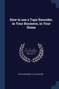 Книга под заказ: «How to use a Tape Recorder, in Your Business, in Your Home»