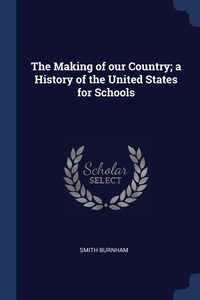 Книга под заказ: «The Making of our Country; a History of the United States for Schools»
