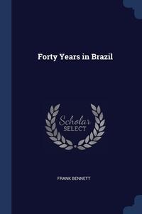 Книга под заказ: «Forty Years in Brazil»