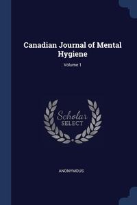 Книга под заказ: «Canadian Journal of Mental Hygiene; Volume 1»