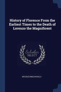 Книга под заказ: «History of Florence From the Earliest Times to the Death of Lorenzo the Magnificent»