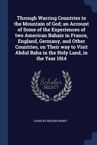 Книга под заказ: «Through Warring Countries to the Mountain of God; an Account of Some of the Experiences of two American Bahais in France, England, Germany, and Other Countries, on Their way to Visit Abdul Baha in the Holy Land, in the Year 1914»