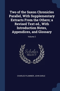Книга под заказ: «Two of the Saxon Chronicles Parallel, With Supplementary Extracts From the Others; a Revised Text ed., With Introduction Notes, Appendices, and Glossary; Volume 2»