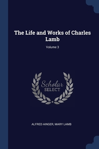 The Life and Works of Charles Lamb; Volume 3, Alfred Ainger, Mary Lamb обложка-превью
