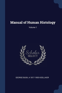 Manual of Human Histology; Volume 1, George Busk, A 1817-1905 Koelliker обложка-превью