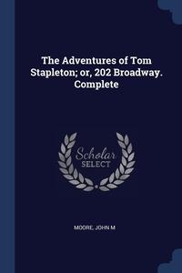 Книга под заказ: «The Adventures of Tom Stapleton; or, 202 Broadway. Complete»