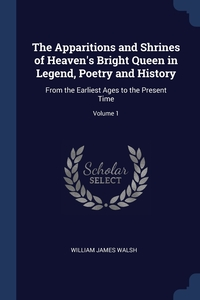 Книга под заказ: «The Apparitions and Shrines of Heaven's Bright Queen in Legend, Poetry and History»