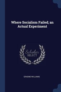 Книга под заказ: «Where Socialism Failed; an Actual Experiment»