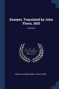 Книга под заказ: «Essayes. Translated by John Florio, 1603; Volume 6»