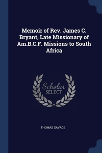 Книга под заказ: «Memoir of Rev. James C. Bryant, Late Missionary of Am.B.C.F. Missions to South Africa»