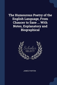 Книга под заказ: «The Humourous Poetry of the English Language, From Chaucer to Saxe ... With Notes, Explanatory and Biographical»