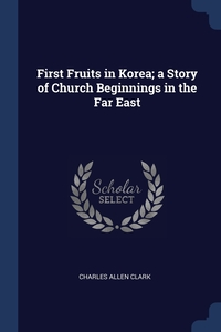 Книга под заказ: «First Fruits in Korea; a Story of Church Beginnings in the Far East»