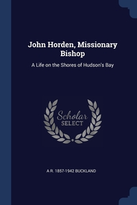 Книга под заказ: «John Horden, Missionary Bishop»