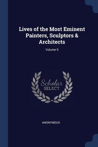 Книга под заказ: «Lives of the Most Eminent Painters, Sculptors & Architects; Volume 9»