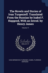 Книга под заказ: «The Novels and Stories of Ivan Turgenieff. Translated From the Russian by Isabel F. Hapgood, With an Introd. by Henry James; Volume 11»
