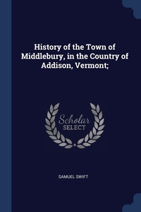 Книга под заказ: «History of the Town of Middlebury, in the Country of Addison, Vermont;»