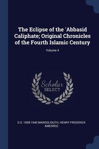 Книга под заказ: «The Eclipse of the 'Abbasid Caliphate; Original Chronicles of the Fourth Islamic Century; Volume 4»