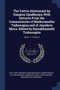 Книга под заказ: «The Tattva-chintamani by Gangesa Upadhyaya; With Extracts From the Commentaries of Mathuranatha Tarkavagisa and of Jayadeva Misra. Edited by Kamakhyanath Tarkavagisa; Volume 2; Series  4»
