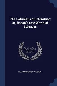 Книга под заказ: «The Columbus of Literature; or, Bacon's new World of Sciences»